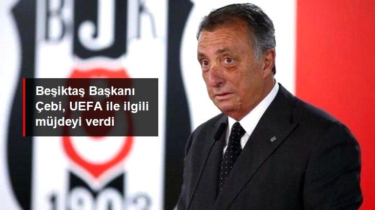 Beşiktaş Başkanı Çebi, UEFA ile ilgili müjdeyi verdi