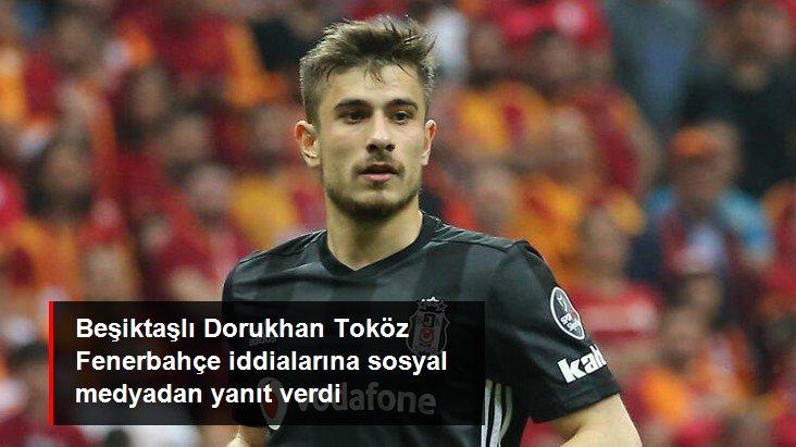 Beşiktaşlı Dorukhan Toköz Fenerbahçe iddialarına sosyal medyadan yanıt verdi