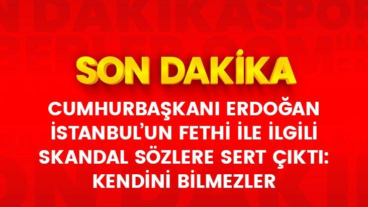 Cumhurbaşkanı Erdoğandan İstanbulun Fethine işgal diyenlere sert tepki: Kendini bilmezler
