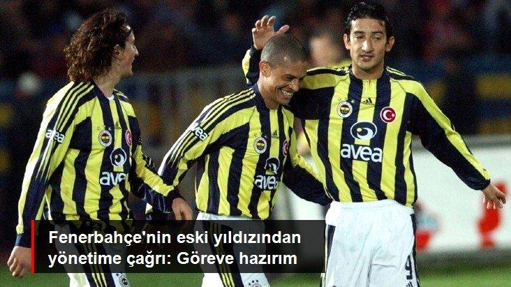 Fenerbahçe nin eski yıldızından yönetime çağrı: Göreve hazırım