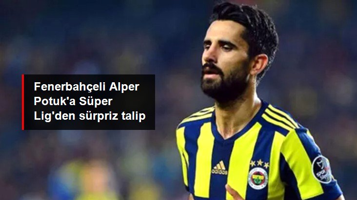 Fenerbahçeli Alper Potuk a Süper Lig den sürpriz talip
