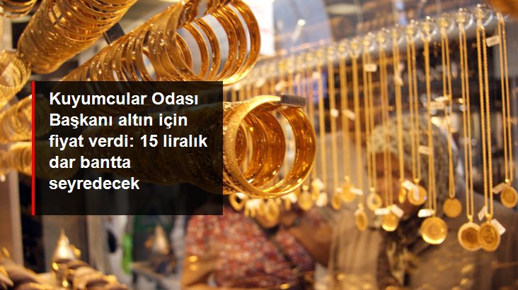 İstanbul Kuyumcular Odası Başkanı Atayık altın fiyatlarını değerlendirdi: Gram 365-380 TL arasında dalgalanacak