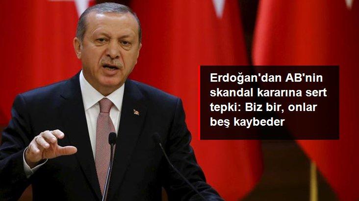 Erdoğan'dan AB'nin seyahat kısıtlaması kararına sert tepki: Biz bir, onlar beş kaybeder