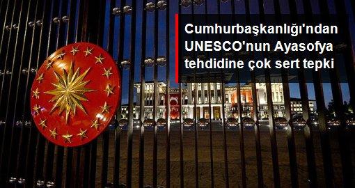 Cumhurbaşkanlığı'ndan UNESCO'nun Ayasofya tehdidine çok sert  tepki