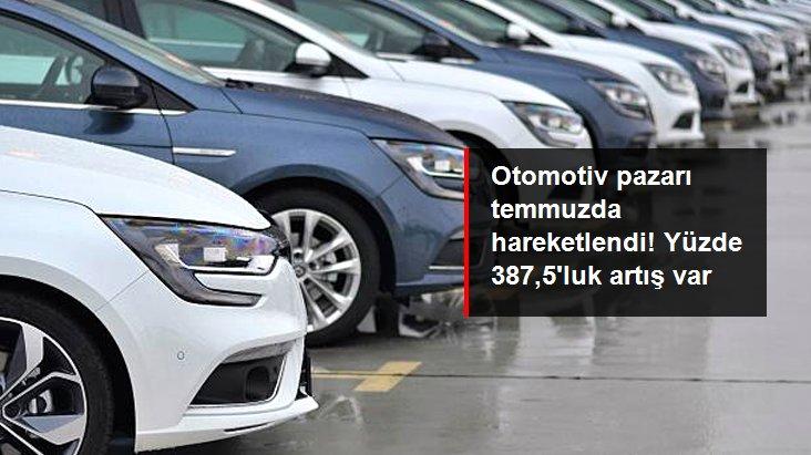 Otomobil ve hafif ticari araç pazarı temmuzda yüzde 387,5 büyüdü