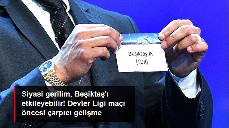 Siyasi gerilim, Beşiktaş ı etkileyebilir! Devler Ligi maçı öncesi çarpıcı gelişme