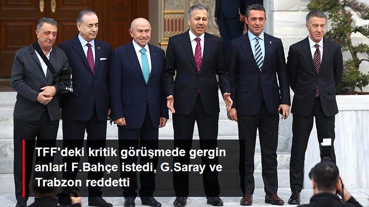 TFF deki kritik görüşmede gergin anlar! F.Bahçe istedi, G.Saray ve Trabzon reddetti