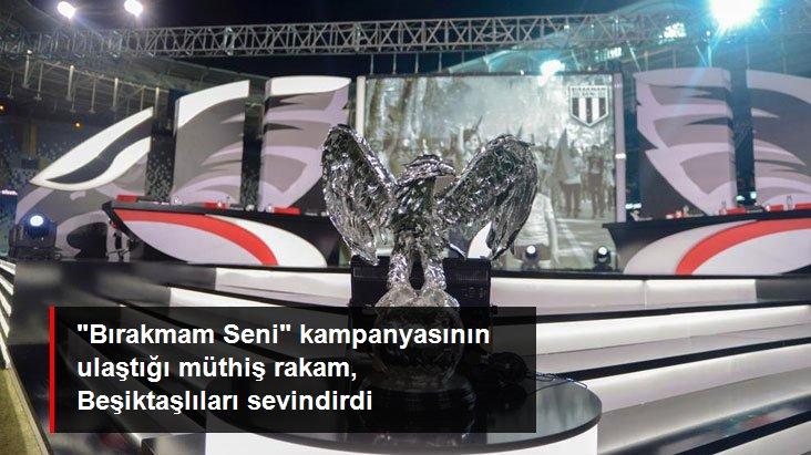 Bırakmam Seni  kampanyasının ulaştığı müthiş rakam, Beşiktaşlıları sevindirdi