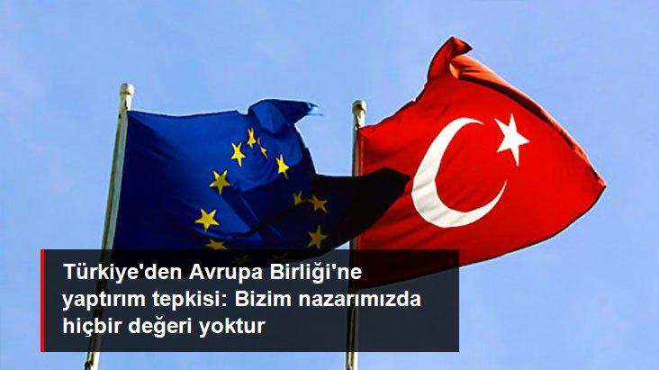 Türkiye'den Avrupa Birliği'ne yaptırım tepkisi: Bizim nazarımızda hiçbir değeri yoktur