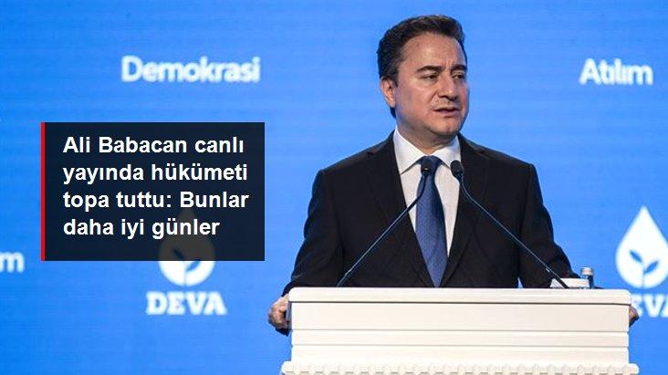 Ali Babacan canlı yayında hükümetin ekonomi politikalarını eleştirdi: Bunlar daha iyi günler