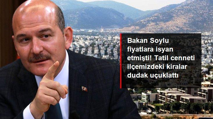 Bakan Soylu'nun gündeme getirdiği Bodrum'daki yüksek kiralar dudak uçuklattı