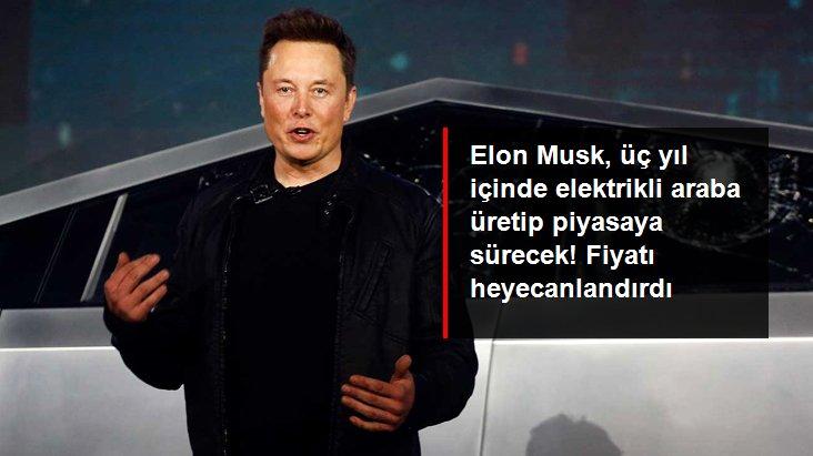 Elon Musk, üç yıl içinde 25 bin dolar değerinde elektrikli araba üretecek
