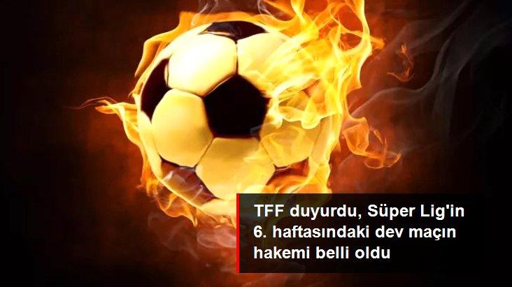 TFF duyurdu, Süper Lig in 6. haftasındaki dev maçın hakemi belli oldu