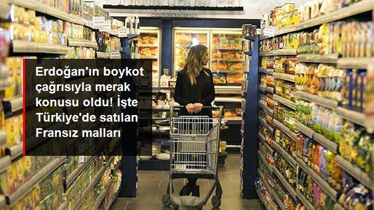 Cumhurbaşkanı Erdoğan'ın boykot çağrısı sonrası merak konusu oldu! İşte Türkiye'de satılan Fransız malları