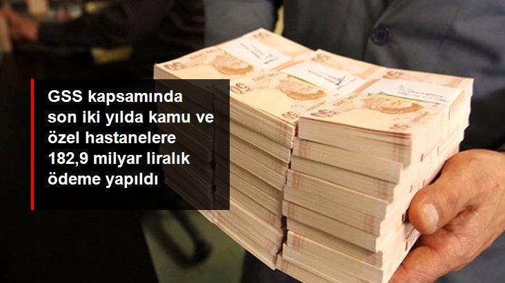 GSS kapsamında son iki yılda kamu ve özel hastanelere 182,9 milyar liralık ödeme yapıldı