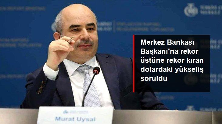 Merkez Bankası Başkanı, 'Dolardaki yükselişi öngörebiliyor muydunuz?' sorusuna böyle yanıt verdi