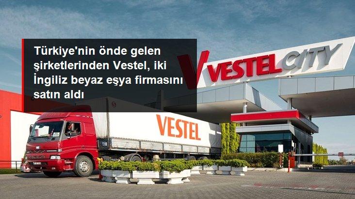 Türkiye'nin önde gelen şirketlerinden Vestel, iki İngiliz beyaz eşya firmasını satın aldı