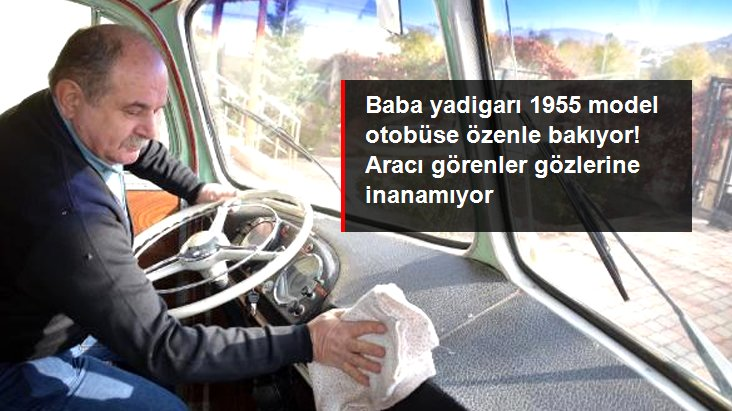 Babasının emanet bıraktığı 1955 model otobüse özenle bakıyor