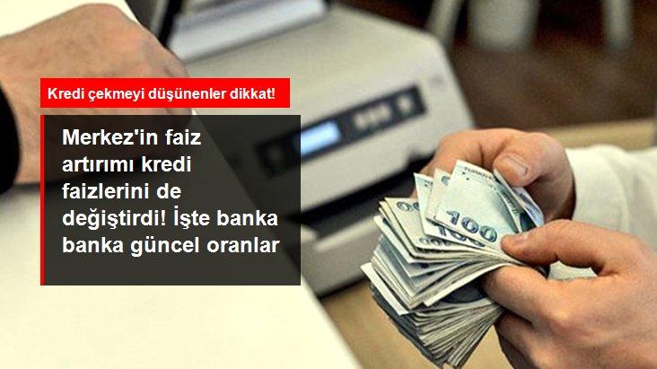 Merkez'in faiz artırımı sonrası bankalar da kredi faizlerini yükseltti! İşte banka banka güncel oranlar