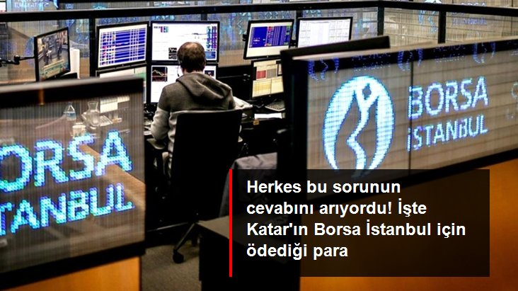 Yüzde 10'u Katar Yatırım Otoritesi'ne satılan Borsa İstanbul'un satış bedeli netleşti
