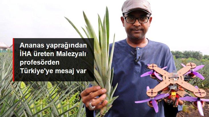 Ananas yaprağından İHA üreten Malezyalı profesör, Türk üreticilerle çalışmak istiyor