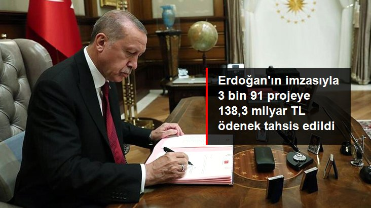 Erdoğan'ın imzasıyla 3 bin 91 projeye 138,3 milyar TL ödenek tahsis edildi