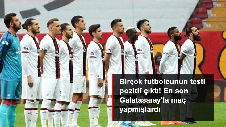 Birçok futbolcunun testi pozitif çıktı! En son Galatasaray la maç yapmışlardı