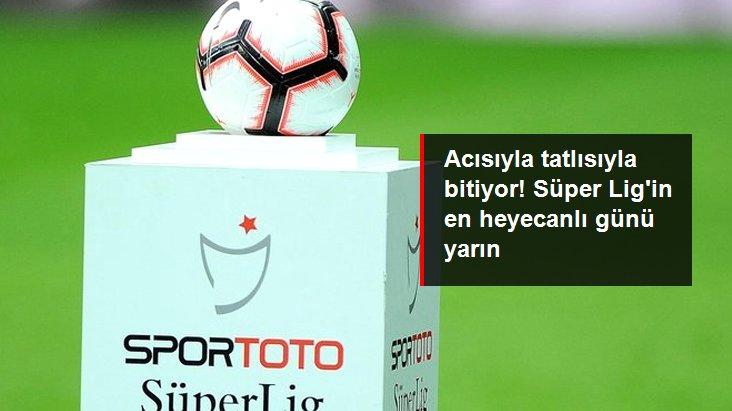 Acısıyla tatlısıyla bitiyor! Süper Lig in en heyecanlı günü yarın