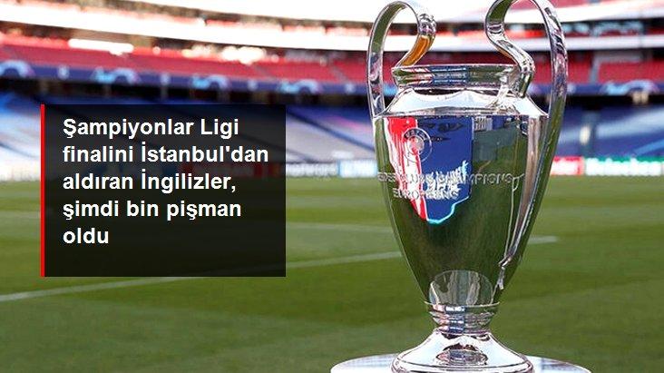 Şampiyonlar Ligi finalini İstanbul dan aldıran İngilizler, şimdi bin pişman oldu