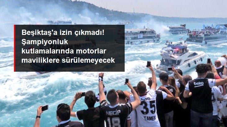 Beşiktaş a izin çıkmadı! Şampiyonluk kutlamalarında motorlar maviliklere sürülemeyecek
