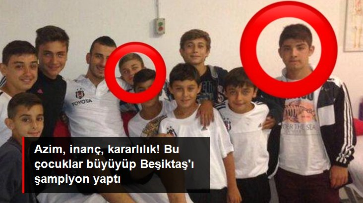 Azim, inanç, kararlılık! Bu çocuklar büyüyüp Beşiktaş ı şampiyon yaptı