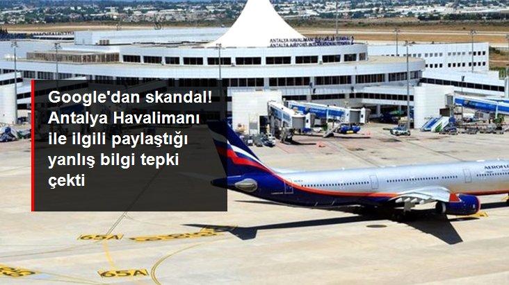 Google'dan skandal hareket: Antalya Havalimanı'nı 'kalıcı olarak kapalı' gösterdiler