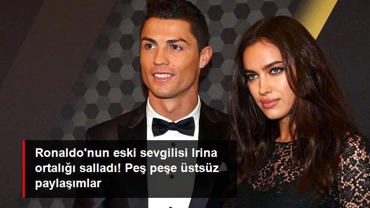 Ronaldo nun eski sevgilisi Irina ortalığı salladı! Peş peşe üstsüz paylaşımlar