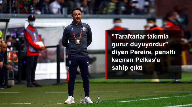 Taraftarlar takımla gurur duyuyordur  diyen Pereira, penaltı kaçıran Pelkas a sahip çıktı