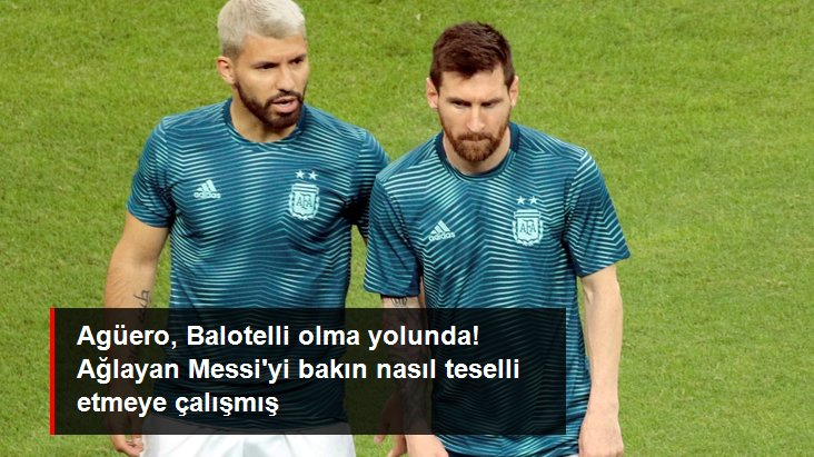 Agüero, Balotelli olma yolunda! Ağlayan Messi yi bakın nasıl teselli etmeye çalışmış