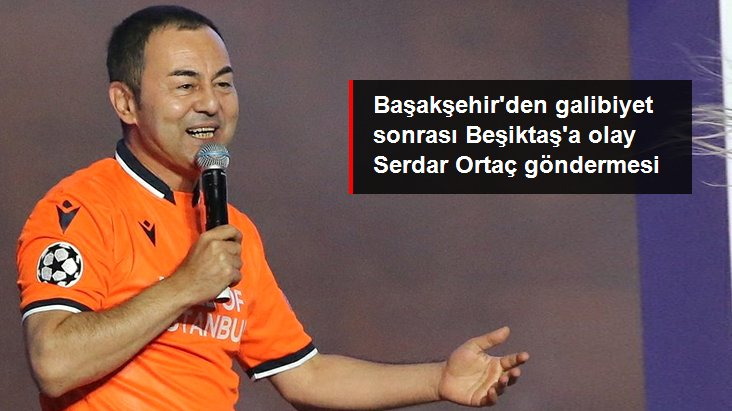 Başakşehir den galibiyet sonrası Beşiktaş a olay Serdar Ortaç göndermesi