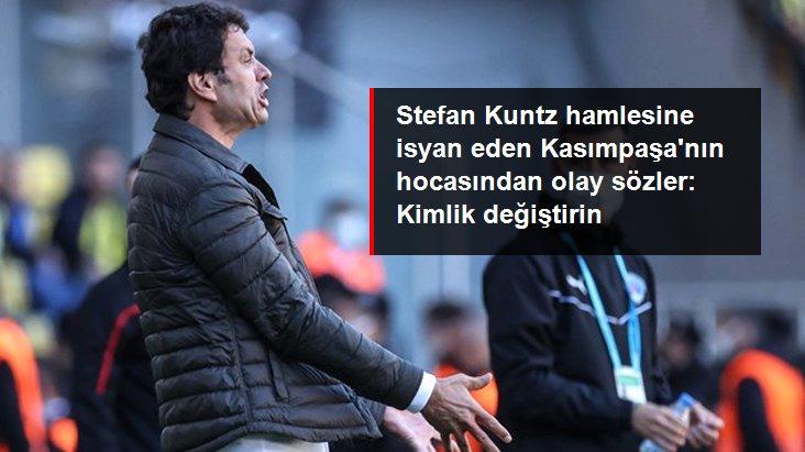 Stefan Kuntz hamlesine isyan eden Kasımpaşa nın hocasından olay sözler: Kimlik değiştirin
