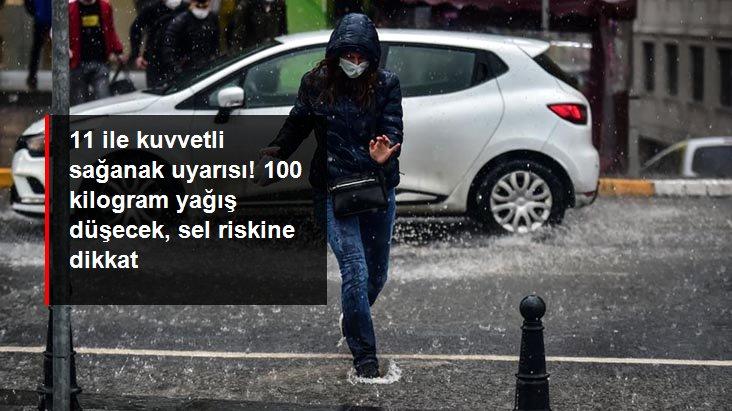 Meteoroloji'den 11 ile kuvvetli sağanak uyarısı! 100 kilogram yağış düşecek, sel riskine dikkat