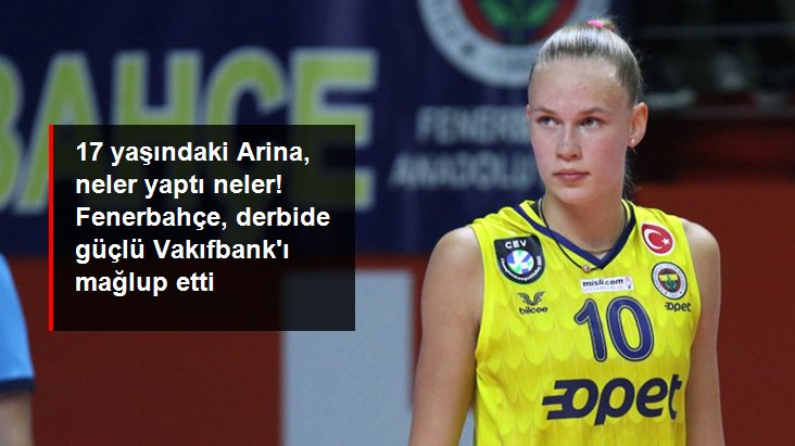 17 yaşındaki Arina, neler yaptı neler! Fenerbahçe, derbide güçlü Vakıfbank ı mağlup etti