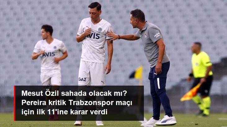 Mesut Özil sahada olacak mı? Pereira kritik Trabzonspor maçı için ilk 11 ine karar verdi