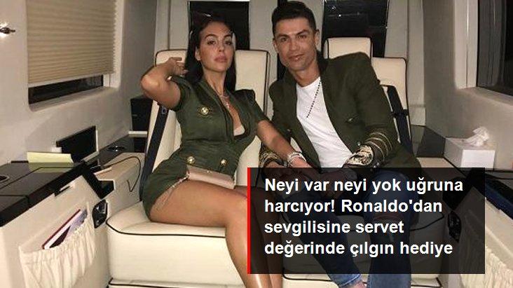 Neyi var neyi yok uğruna harcıyor! Ronaldo dan sevgilisine servet değerinde çılgın hediye