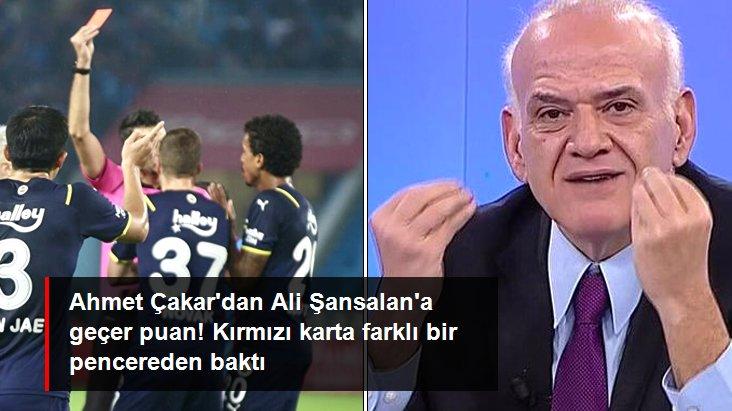 Ahmet Çakar dan Ali Şansalan a geçer puan! Kırmızı karta farklı bir pencereden baktı