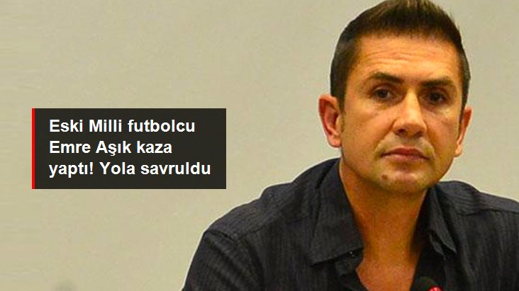 Eski Milli futbolcu Emre Aşık kaza yaptı! Yola savruldu
