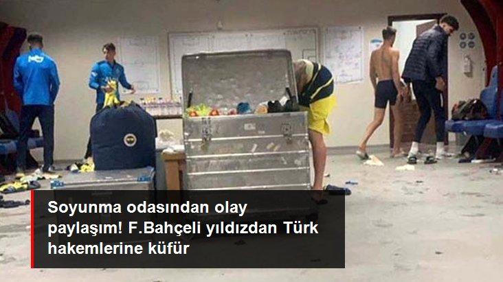 Soyunma odasından olay paylaşım! F.Bahçeli yıldızdan Türk hakemlerine küfür