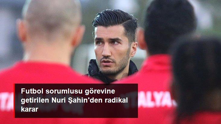 Futbol sorumlusu görevine getirilen Nuri Şahin den radikal karar