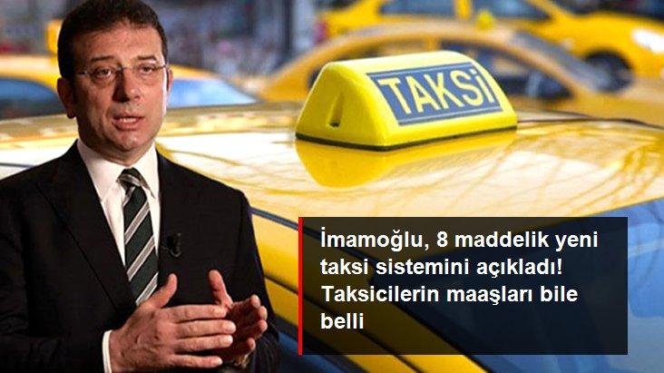 İBB Başkanı İmamoğlu, 8 maddelik yeni taksi sistemini açıkladı! Taksicilerin maaşları bile belli